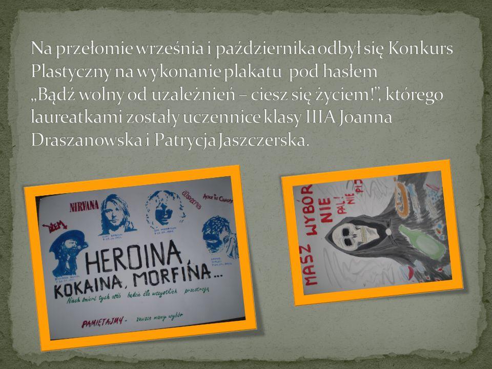 """Na przełomie września i października odbył się Konkurs Plastyczny na wykonanie plakatu pod hasłem """"Bądź wolny od uzależnień – ciesz się życiem! , którego laureatkami zostały uczennice klasy IIIA Joanna Draszanowska i Patrycja Jaszczerska."""