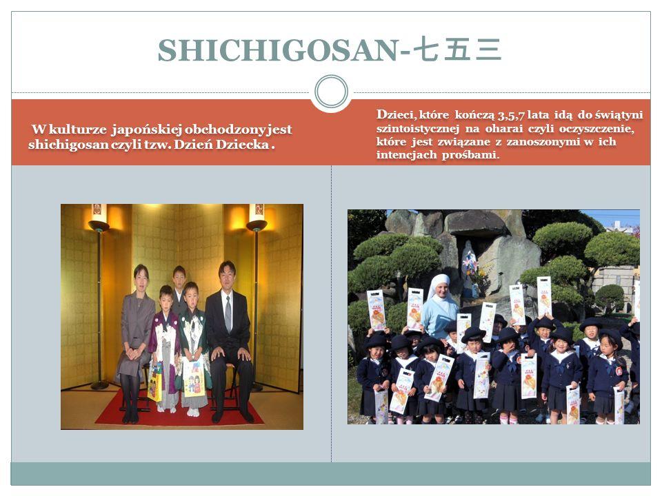 SHICHIGOSAN-七五三W kulturze japońskiej obchodzony jest shichigosan czyli tzw. Dzień Dziecka .