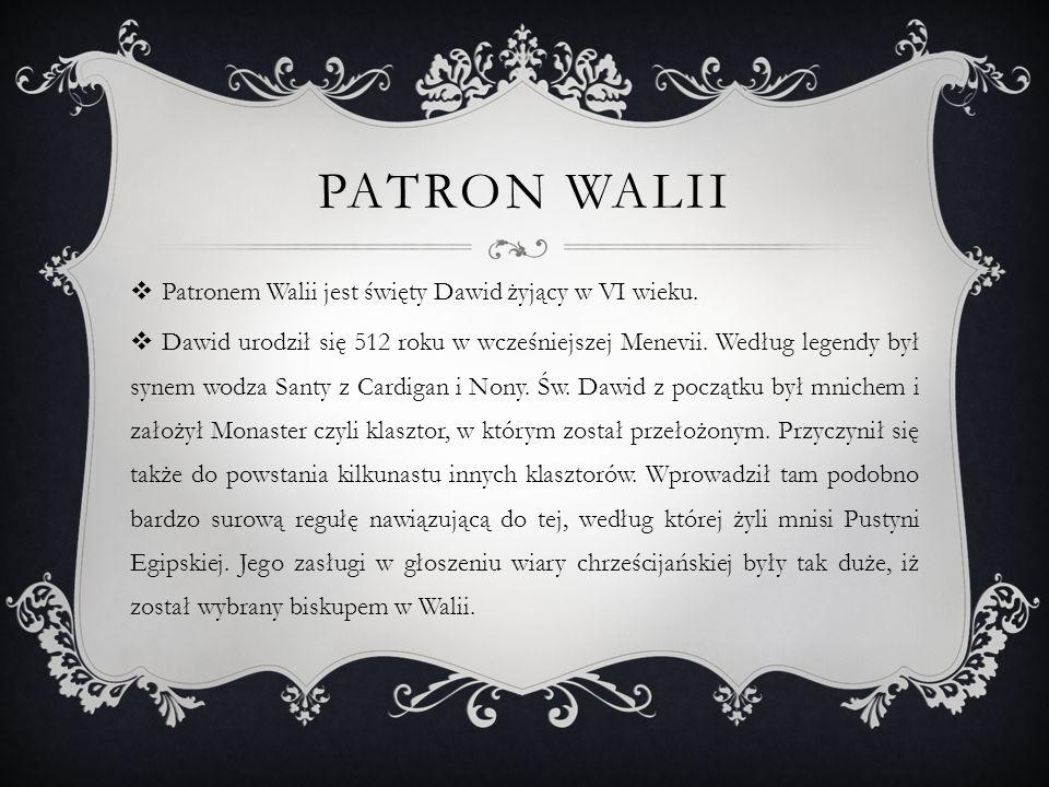 PATRON WALII Patronem Walii jest święty Dawid żyjący w VI wieku.