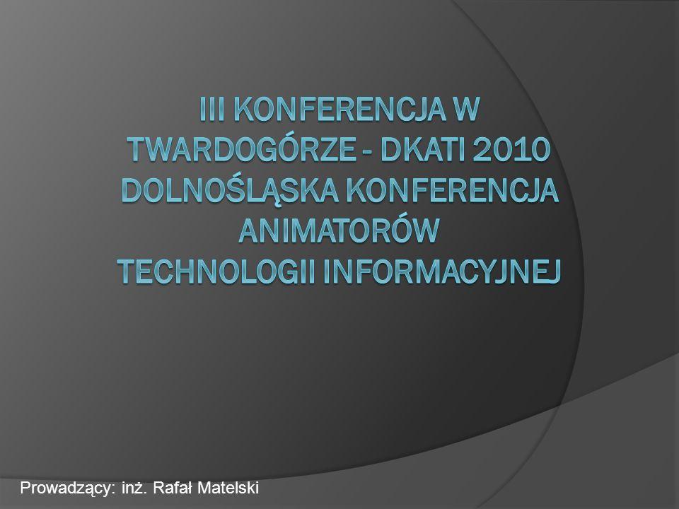 III Konferencja w Twardogórze - DKATI 2010 Dolnośląska Konferencja Animatorów Technologii Informacyjnej