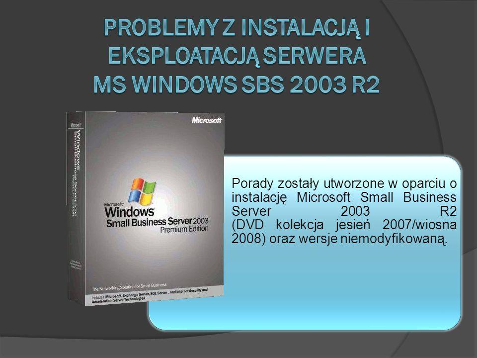 Problemy z instalacją i eksploatacją serwera MS WINDOWS SBS 2003 R2