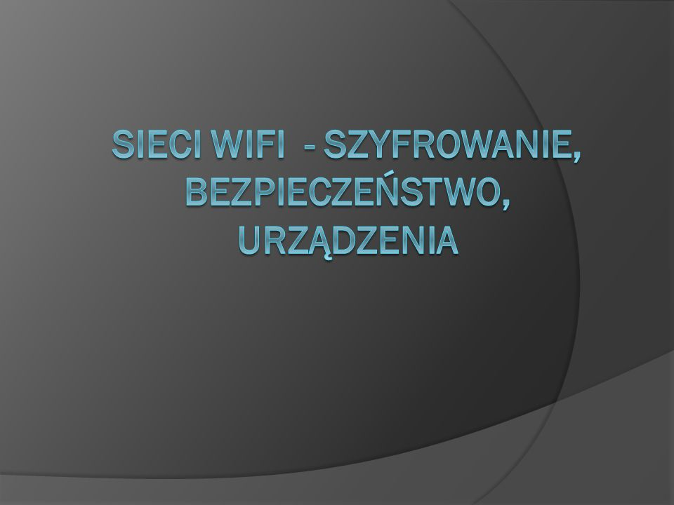 Sieci WiFI - szyfrowanie, bezpieczeństwo, urządzenia