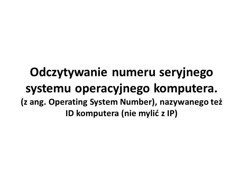 Odczytywanie numeru seryjnego systemu operacyjnego komputera. (z ang