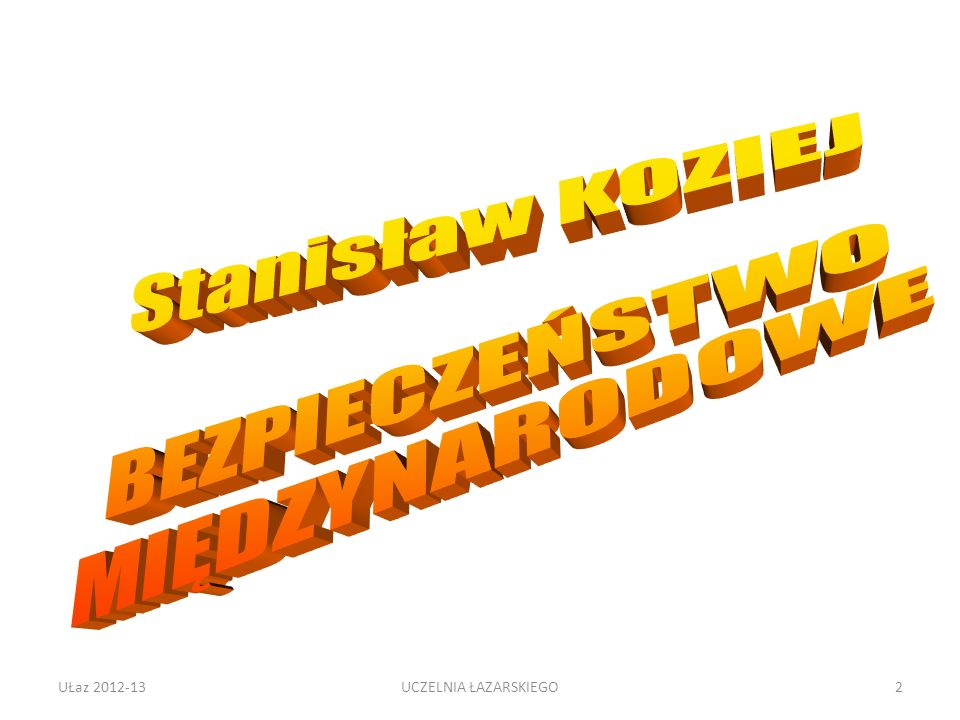 Stanisław KOZIEJ BEZPIECZEŃSTWO MIĘDZYNARODOWE UŁaz 2012-13