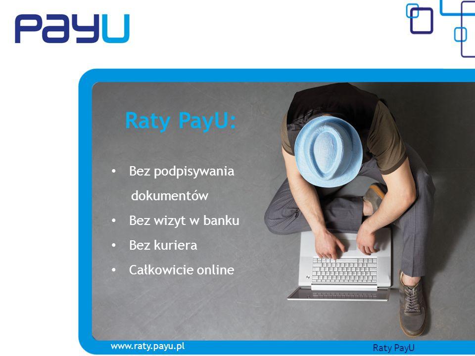 Raty PayU: Bez podpisywania dokumentów Bez wizyt w banku Bez kuriera