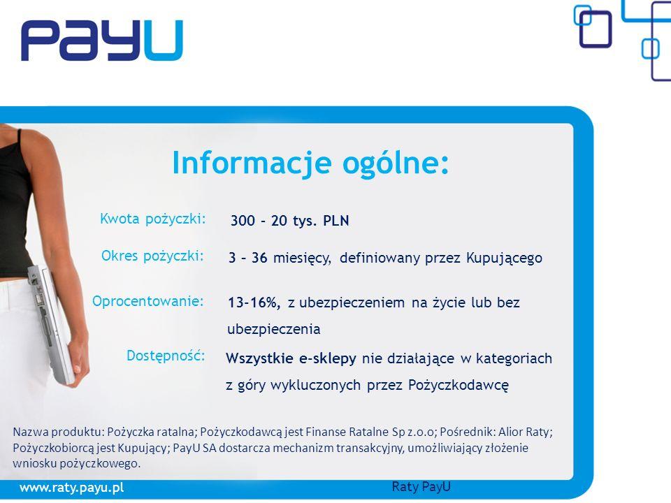 Raty PayU: Informacje ogólne: Kwota pożyczki: 300 – 20 tys. PLN