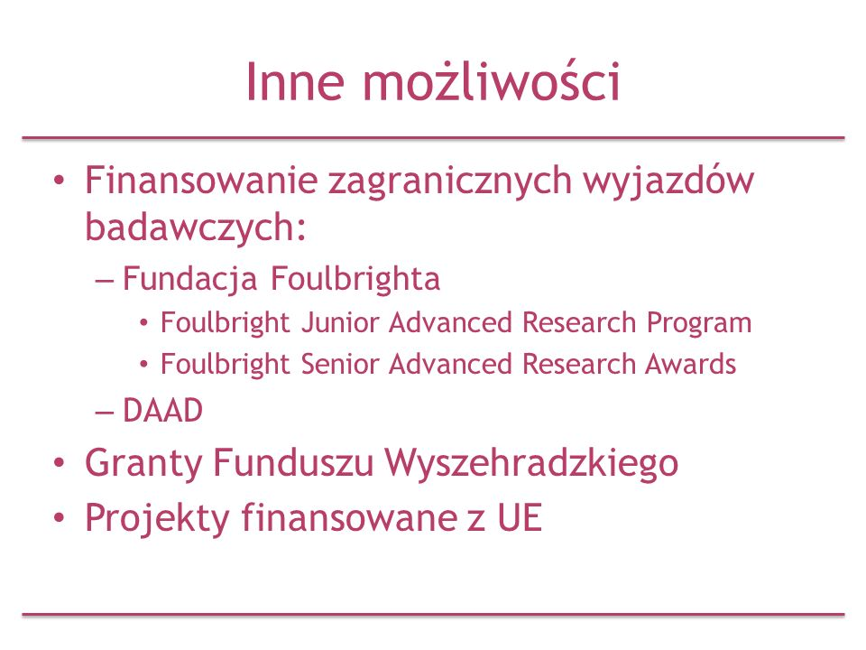 Inne możliwości Finansowanie zagranicznych wyjazdów badawczych: