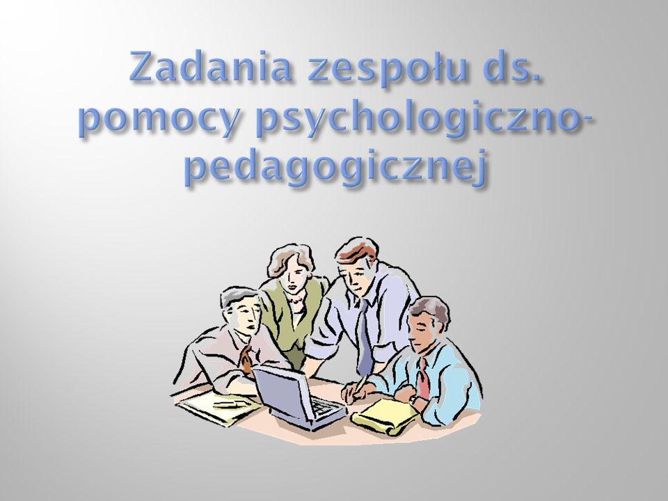Zadania zespołu ds. pomocy psychologiczno- pedagogicznej