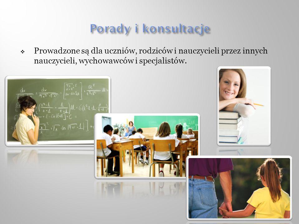 Porady i konsultacje Prowadzone są dla uczniów, rodziców i nauczycieli przez innych nauczycieli, wychowawców i specjalistów.