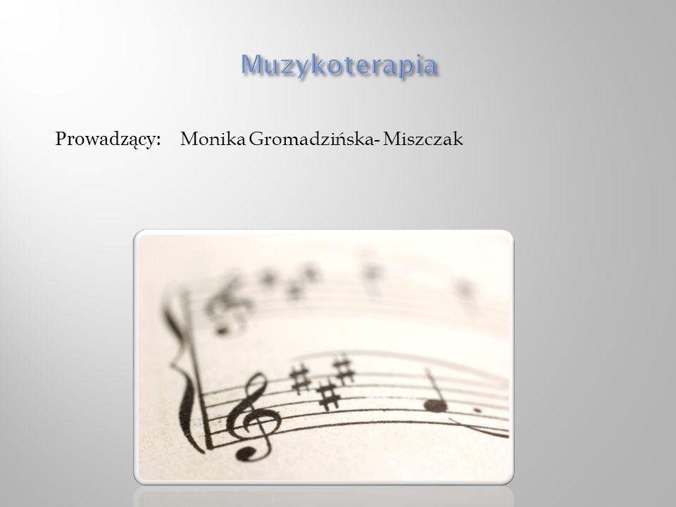Muzykoterapia Prowadzący: Monika Gromadzińska- Miszczak