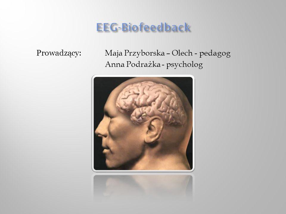EEG-Biofeedback Prowadzący: Maja Przyborska – Olech - pedagog