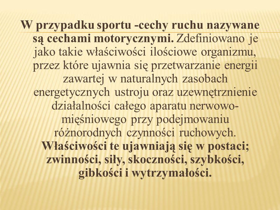 W przypadku sportu -cechy ruchu nazywane są cechami motorycznymi