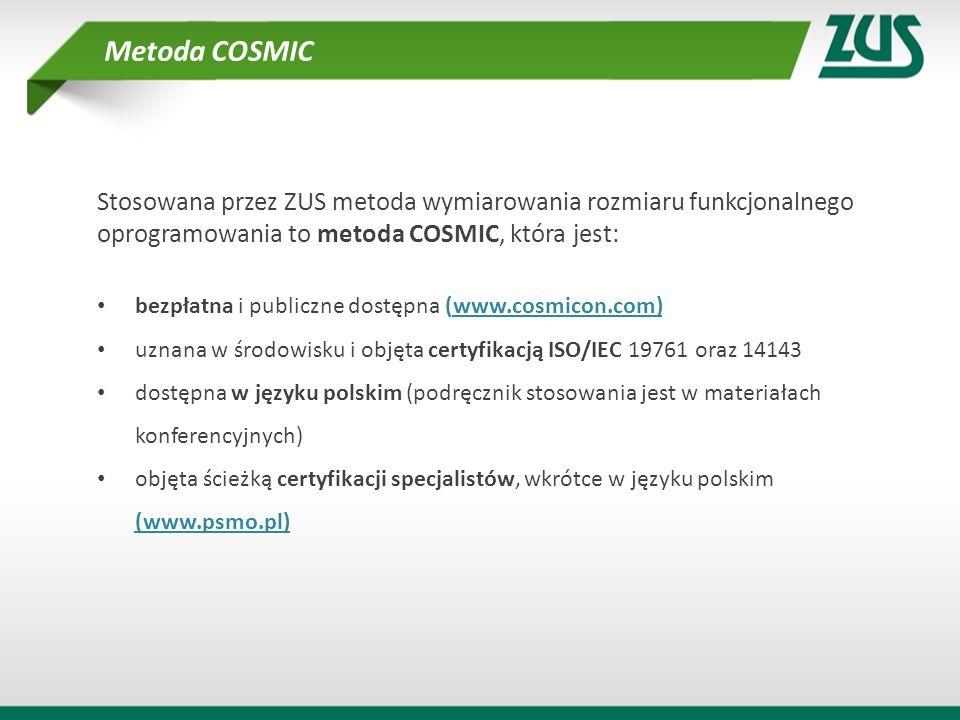 Metoda COSMIC Stosowana przez ZUS metoda wymiarowania rozmiaru funkcjonalnego oprogramowania to metoda COSMIC, która jest: