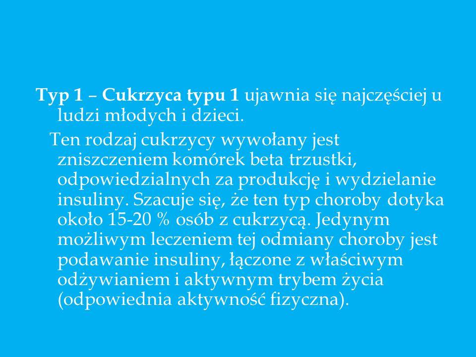 Typ 1 – Cukrzyca typu 1 ujawnia się najczęściej u ludzi młodych i dzieci.