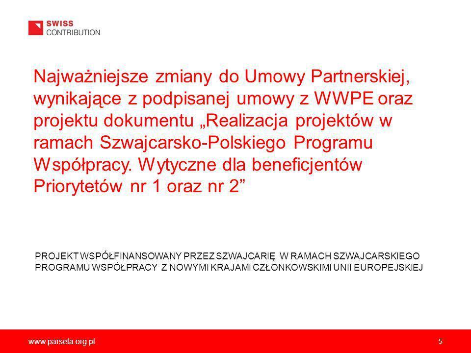 """Najważniejsze zmiany do Umowy Partnerskiej, wynikające z podpisanej umowy z WWPE oraz projektu dokumentu """"Realizacja projektów w ramach Szwajcarsko-Polskiego Programu Współpracy. Wytyczne dla beneficjentów Priorytetów nr 1 oraz nr 2"""