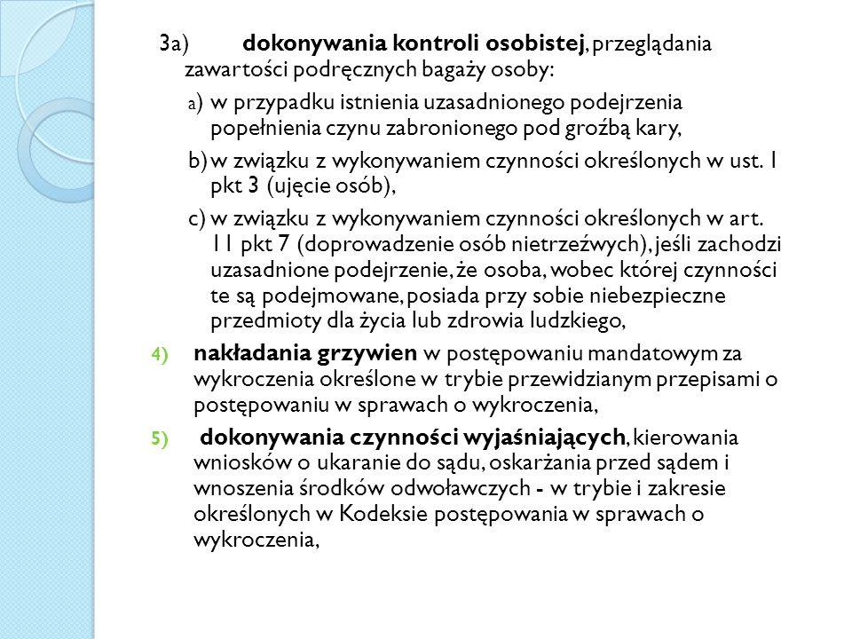3a) dokonywania kontroli osobistej, przeglądania zawartości podręcznych bagaży osoby: