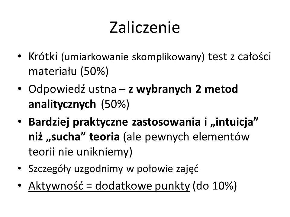 Zaliczenie Krótki (umiarkowanie skomplikowany) test z całości materiału (50%) Odpowiedź ustna – z wybranych 2 metod analitycznych (50%)