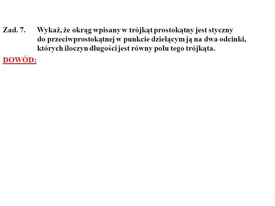 Zad. 7. Wykaż, że okrąg wpisany w trójkąt prostokątny jest styczny