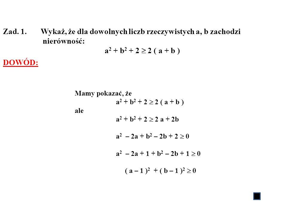 Zad. 1. Wykaż, że dla dowolnych liczb rzeczywistych a, b zachodzi