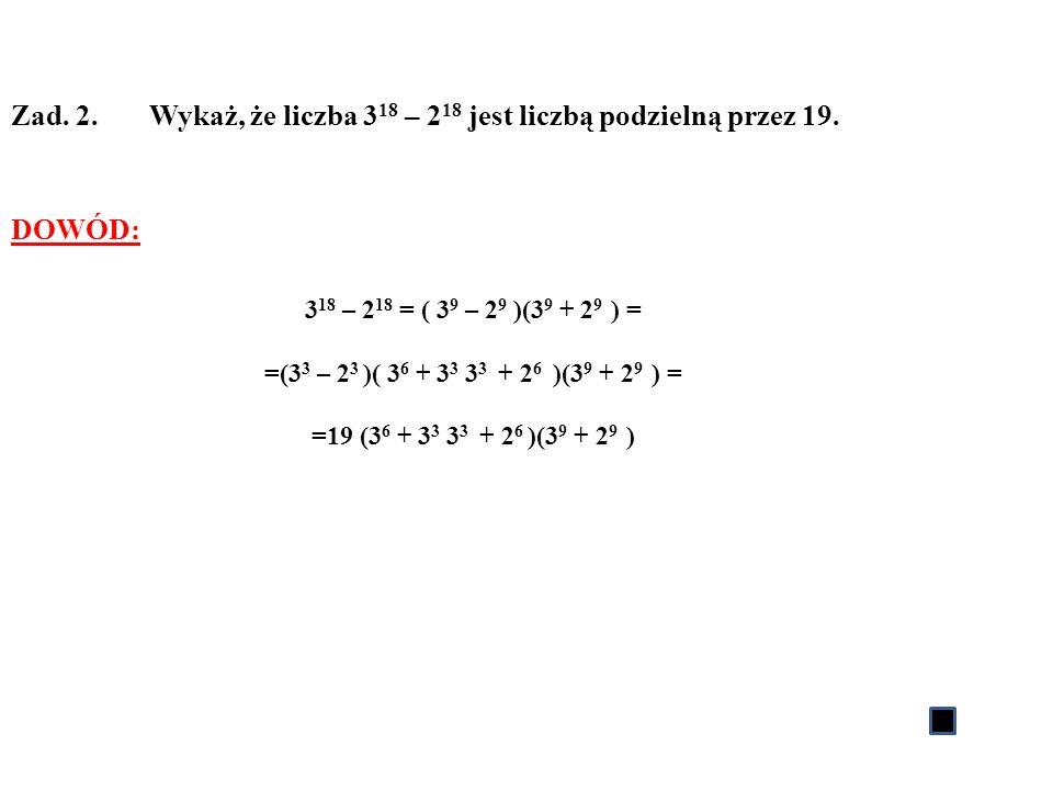 Zad. 2. Wykaż, że liczba 318 – 218 jest liczbą podzielną przez 19.