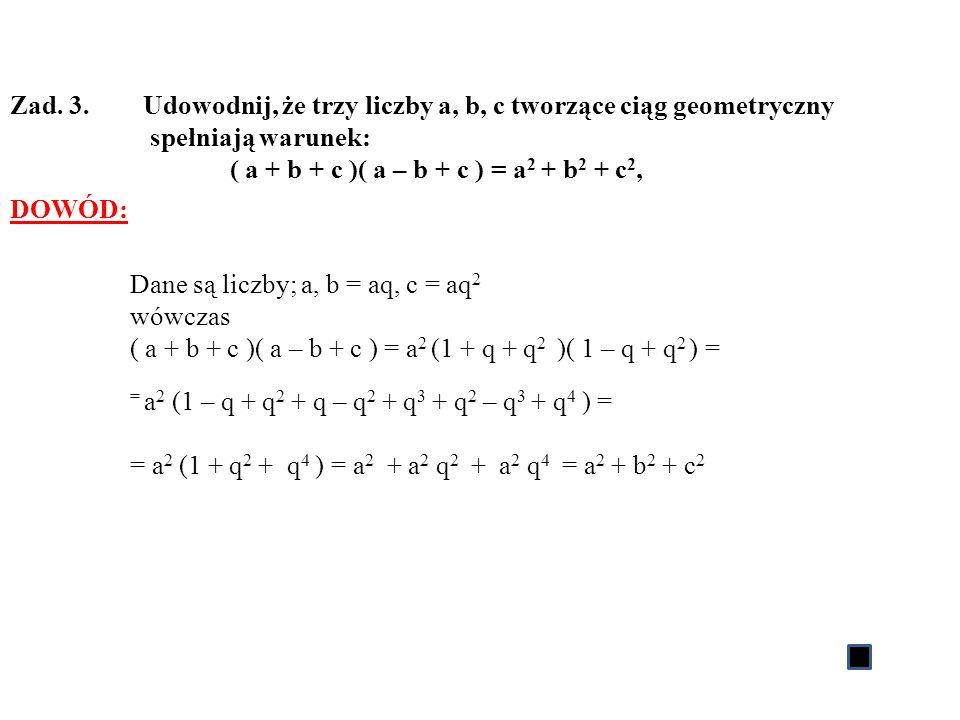 Zad. 3. Udowodnij, że trzy liczby a, b, c tworzące ciąg geometryczny