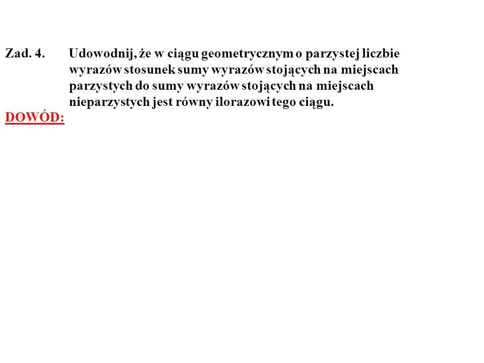 Zad. 4. Udowodnij, że w ciągu geometrycznym o parzystej liczbie