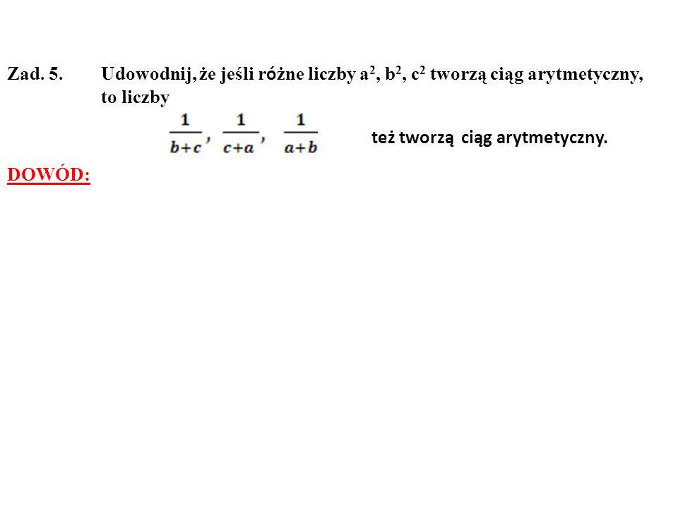 Zad. 5. Udowodnij, że jeśli różne liczby a2, b2, c2 tworzą ciąg arytmetyczny,