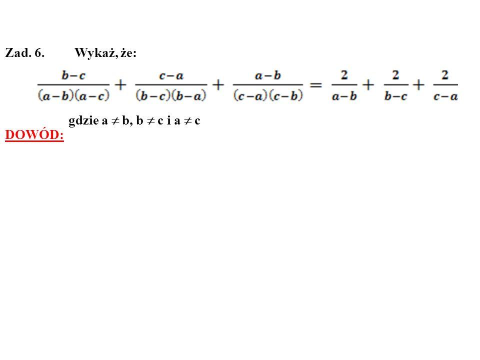 Zad. 6. Wykaż, że: gdzie a  b, b  c i a  c DOWÓD: