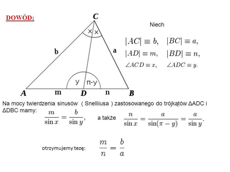 Niech: DOWÓD: Na mocy twierdzenia sinusów ( Snelliiusa ) zastosowanego do trójkątów ΔADC i ΔDBC mamy: