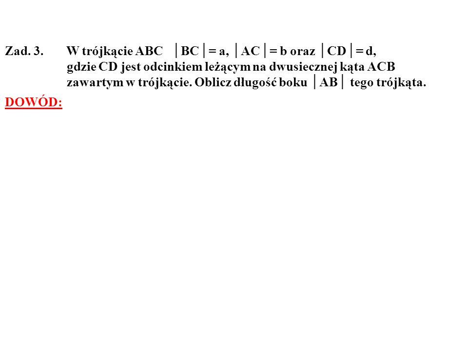 Zad. 3. W trójkącie ABC │BC│= a, │AC│= b oraz │CD│= d,