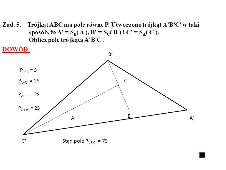 Zad. 5. Trójkąt ABC ma pole równe P. Utworzono trójkąt A B C w taki