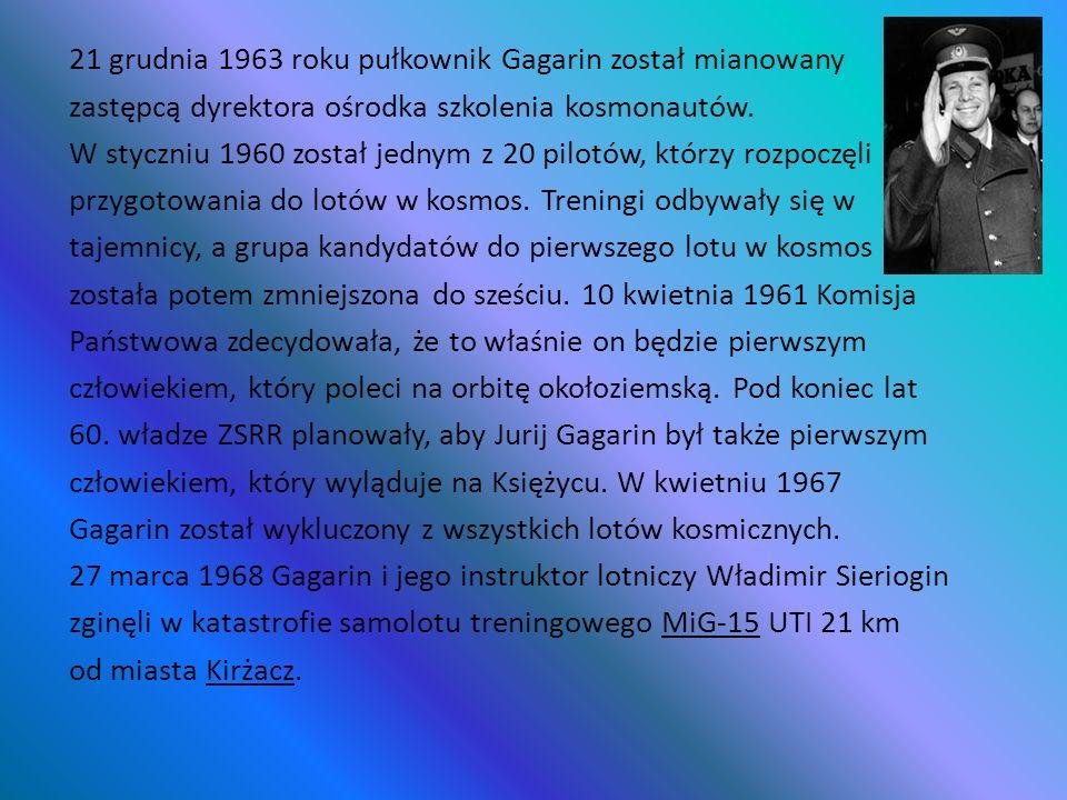 21 grudnia 1963 roku pułkownik Gagarin został mianowany zastępcą dyrektora ośrodka szkolenia kosmonautów.