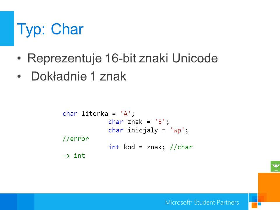 Typ: Char Reprezentuje 16-bit znaki Unicode Dokładnie 1 znak