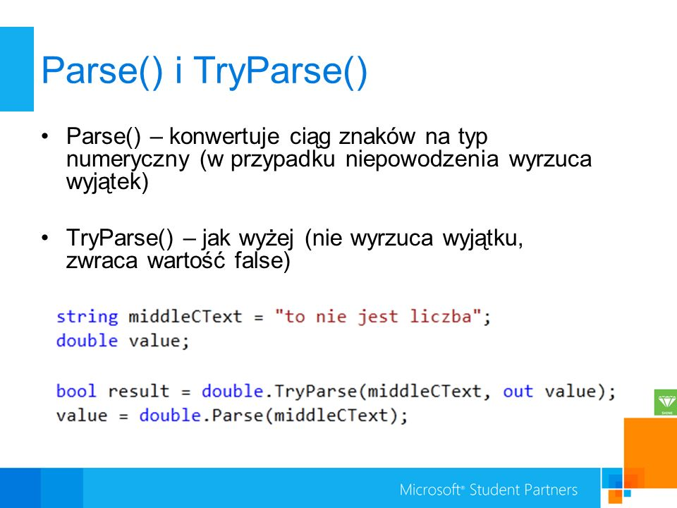 Parse() i TryParse() Parse() – konwertuje ciąg znaków na typ numeryczny (w przypadku niepowodzenia wyrzuca wyjątek)