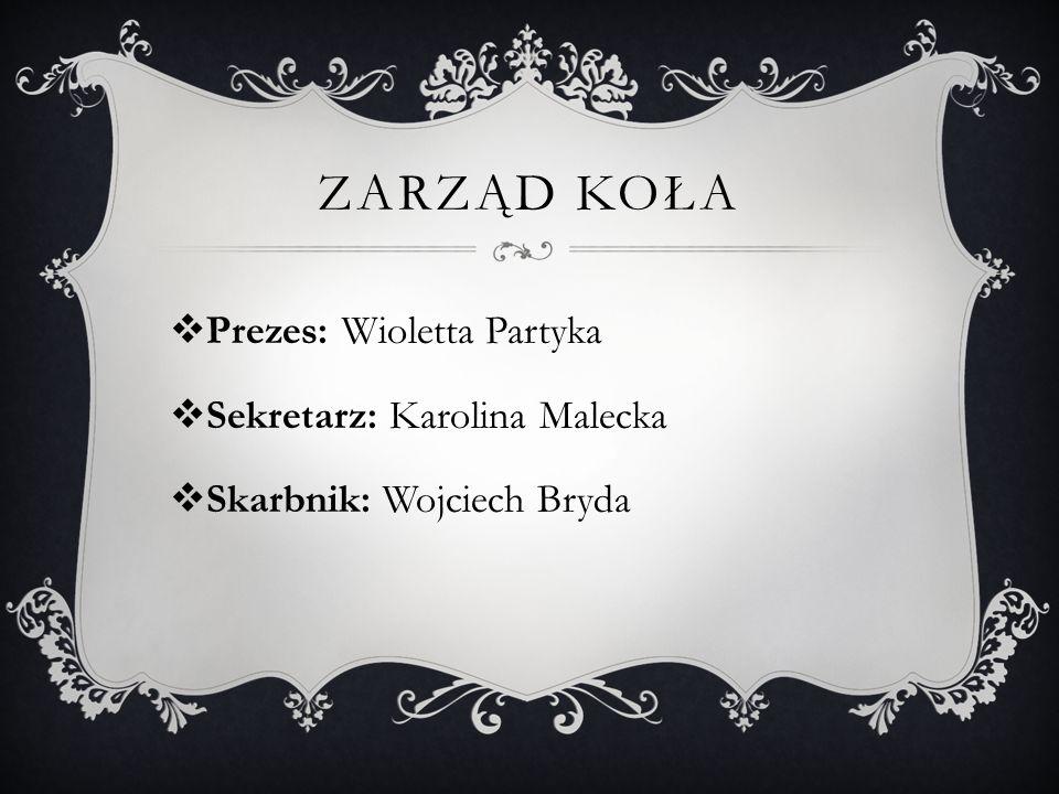 Zarząd Koła Prezes: Wioletta Partyka Sekretarz: Karolina Malecka