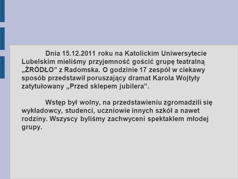 """Dnia 15.12.2011 roku na Katolickim Uniwersytecie Lubelskim mieliśmy przyjemność gościć grupę teatralną """"ŹRÓDŁO z Radomska."""