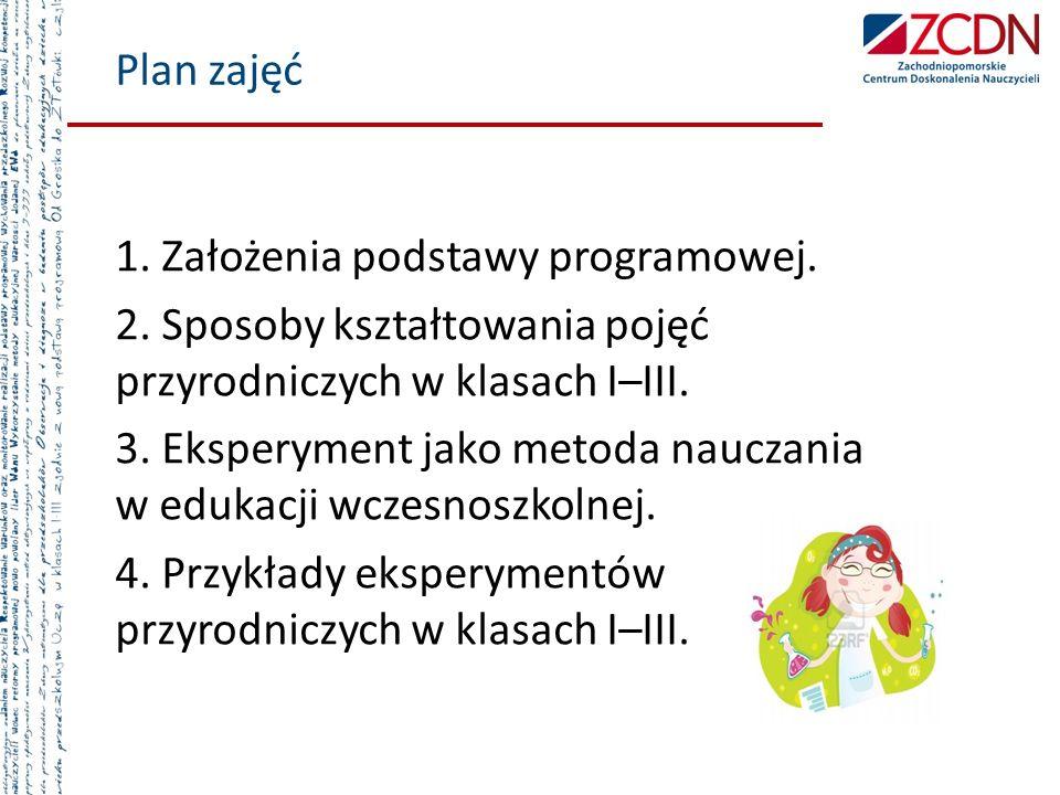 Plan zajęć 1. Założenia podstawy programowej. 2. Sposoby kształtowania pojęć przyrodniczych w klasach I–III.