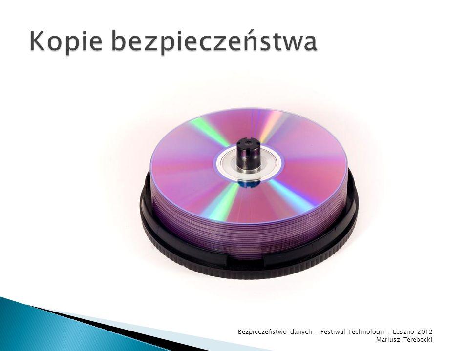 Kopie bezpieczeństwa Bezpieczeństwo danych - Festiwal Technologii - Leszno 2012 Mariusz Terebecki