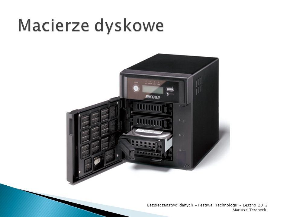 Macierze dyskowe Bezpieczeństwo danych - Festiwal Technologii - Leszno 2012 Mariusz Terebecki