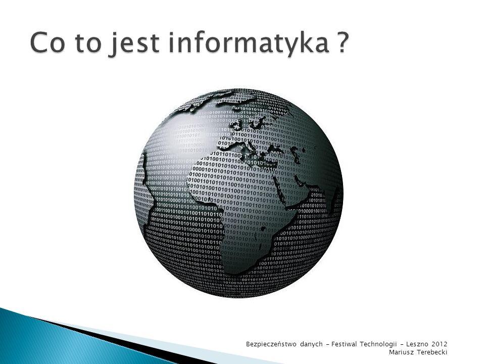 Co to jest informatyka . Bezpieczeństwo danych - Festiwal Technologii - Leszno 2012.