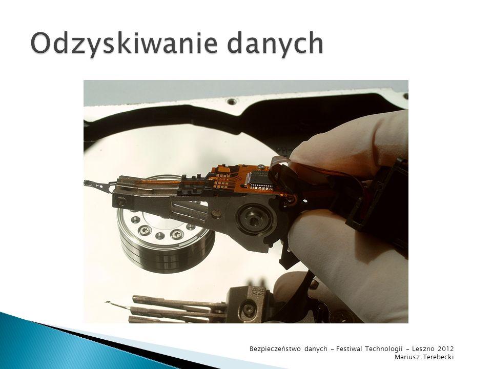 Odzyskiwanie danych Bezpieczeństwo danych - Festiwal Technologii - Leszno 2012 Mariusz Terebecki