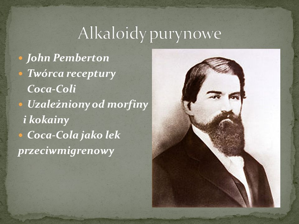 Alkaloidy purynowe John Pemberton Twórca receptury Coca-Coli