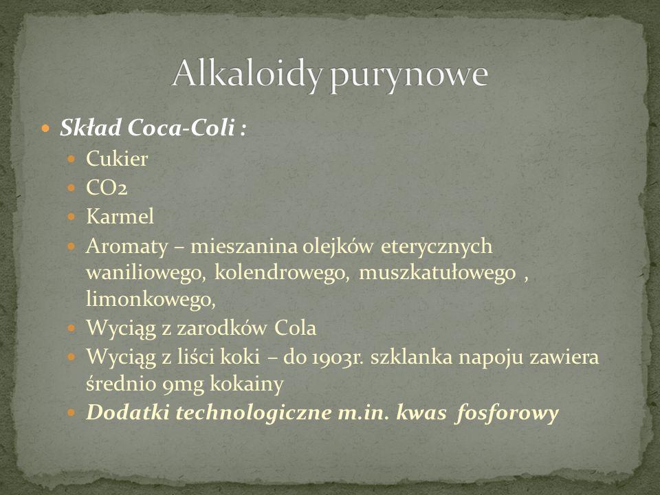 Alkaloidy purynowe Skład Coca-Coli : Cukier CO2 Karmel