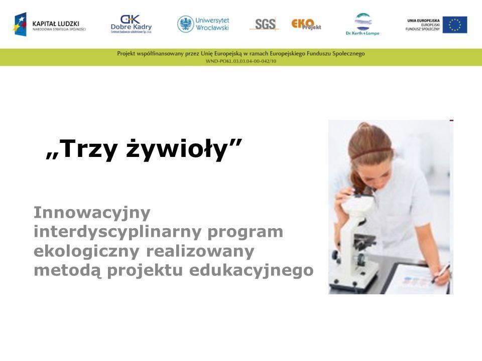 """""""Trzy żywioły Innowacyjny interdyscyplinarny program ekologiczny realizowany metodą projektu edukacyjnego."""