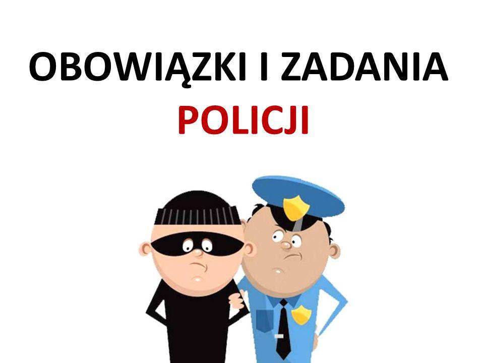 OBOWIĄZKI I ZADANIA POLICJI
