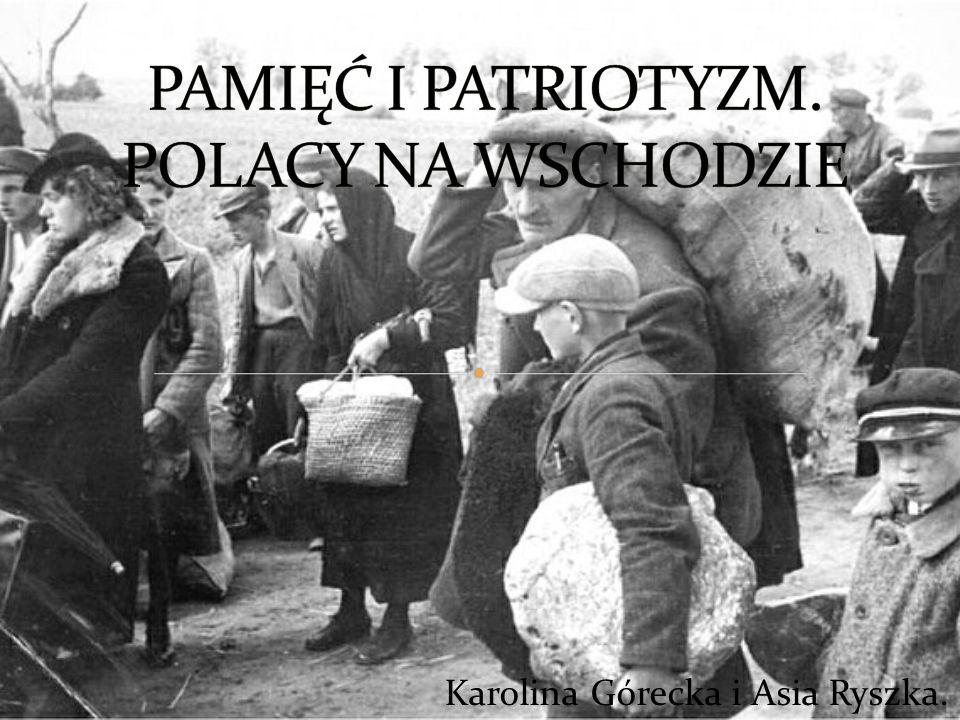 PAMIĘĆ I PATRIOTYZM. POLACY NA WSCHODZIE