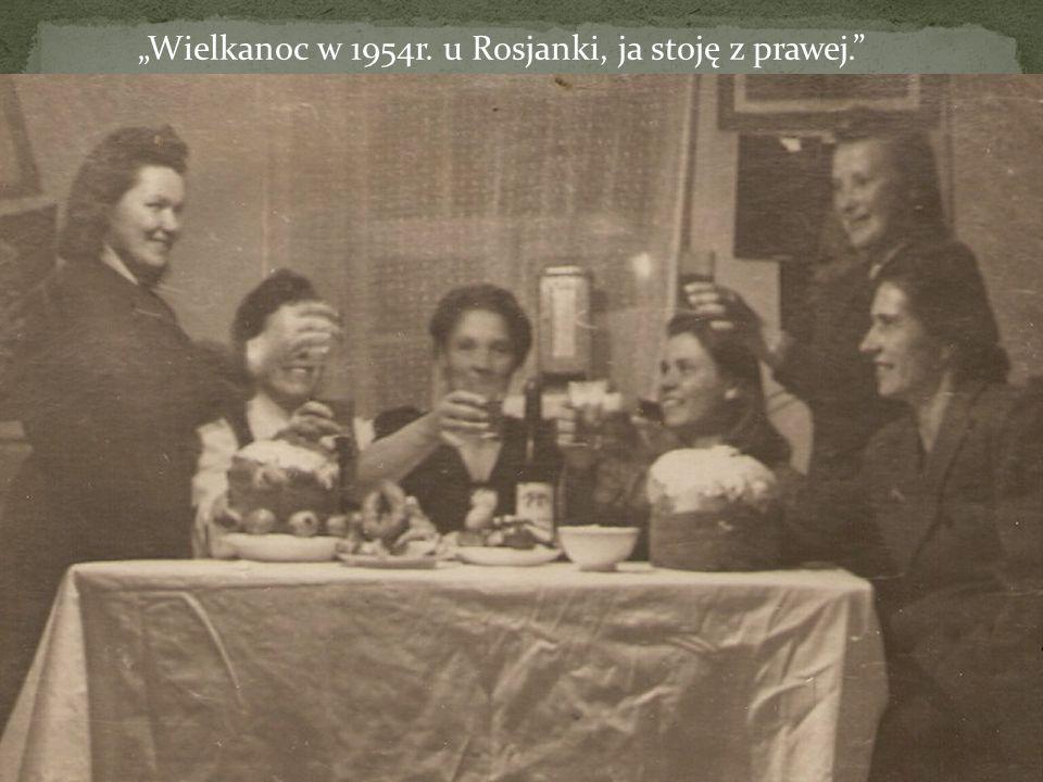 """""""Wielkanoc w 1954r. u Rosjanki, ja stoję z prawej."""
