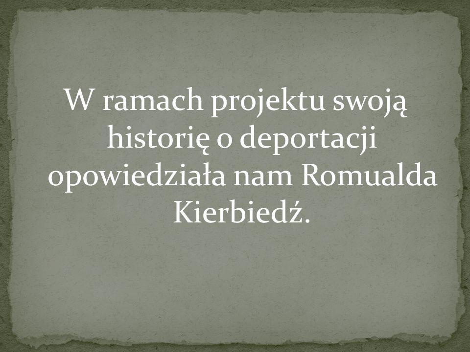W ramach projektu swoją historię o deportacji opowiedziała nam Romualda Kierbiedź.