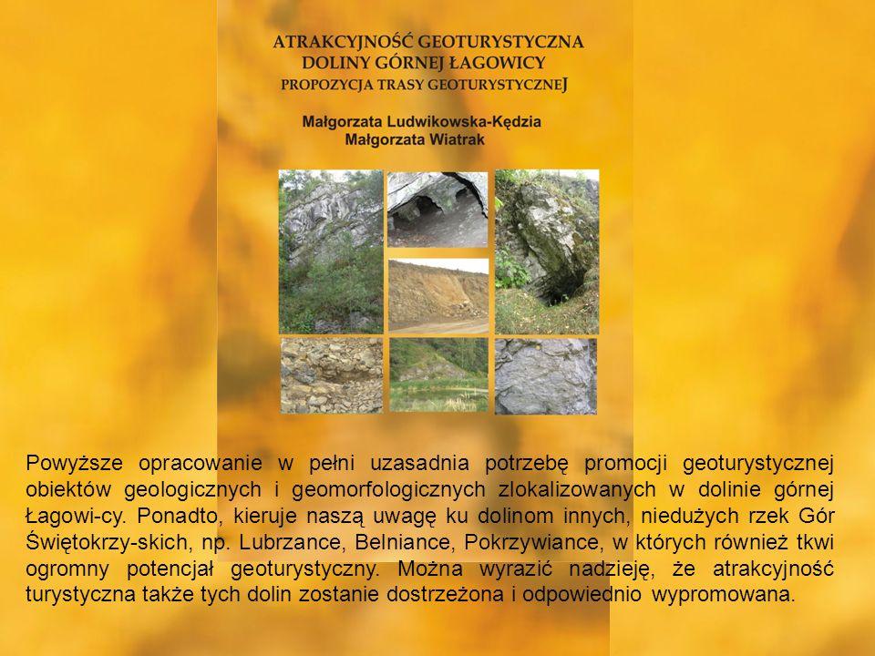 Powyższe opracowanie w pełni uzasadnia potrzebę promocji geoturystycznej obiektów geologicznych i geomorfologicznych zlokalizowanych w dolinie górnej Łagowi-cy.
