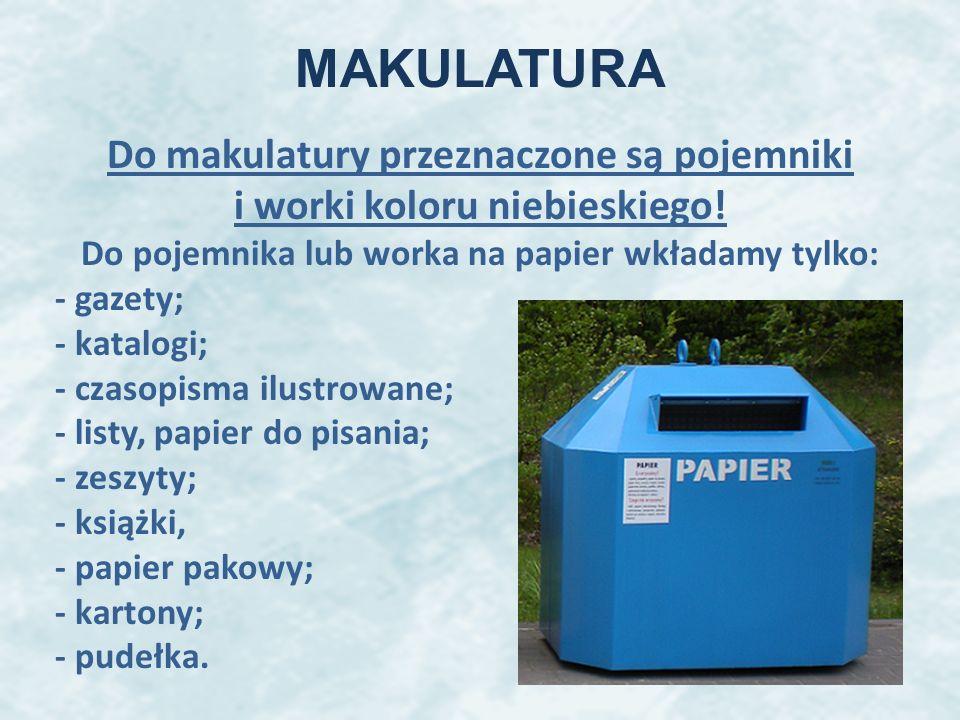 MAKULATURA Do makulatury przeznaczone są pojemniki i worki koloru niebieskiego! Do pojemnika lub worka na papier wkładamy tylko: